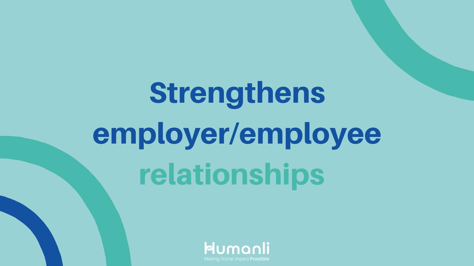 Strengthens employer / employee relationships